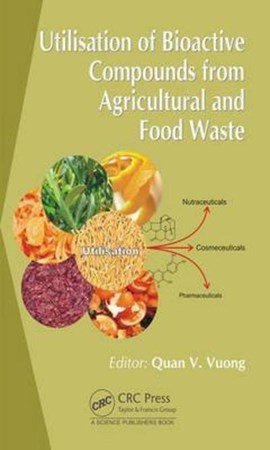 Utilisation of bioactive compounds from agricultural and food waste by Quan V. Vuong