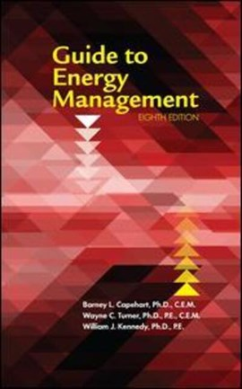 Guide to energy management by Barney L. Capehart, Ph.D., CEM