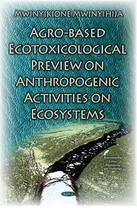 Agro-based ecotoxicological preview on anthropogenic activities on ecosystems by Mwinyikione Mwinyihija