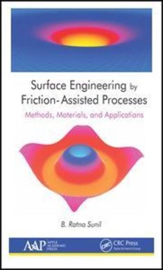 Surface engineering by friction-assisted processes by B. Ratna Sunil