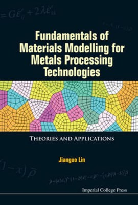 Fundamentals of materials modelling for metals processing technologies by Jianguo Lin