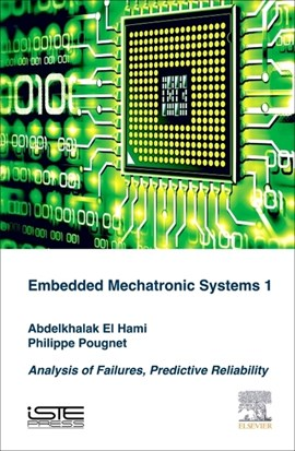 Analysis of failures of embedded mechatronic systems. Volume 1 Predictive reliability by Abdelkhalak El Hami