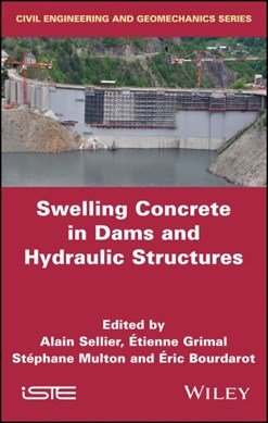 Swelling concrete in dams and hydraulic structures by Alain Sellier