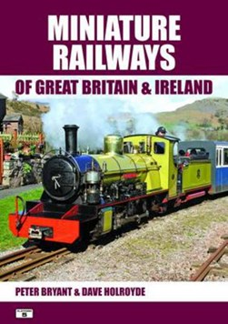 Miniature railways of Great Britain & Ireland by Peter Bryant