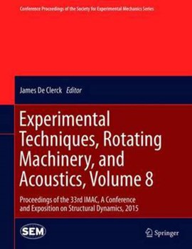 Experimental Techniques, Rotating Machinery, and Acoustics, Volume 8 by James De Clerck