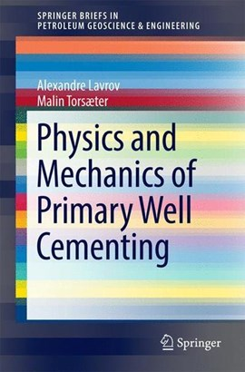Physics and mechanics of primary well cementing by Alexandre Lavrov