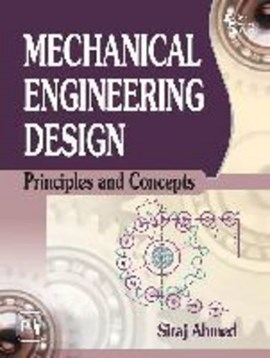 Mechanical Engineering Design by Siraj Ahmed