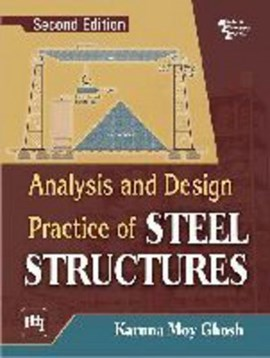 Analysis and Design Practice of Steel Structures by Karuna Moy Ghosh