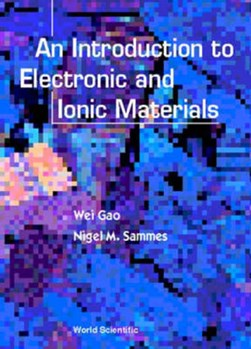 INTRODUCTION TO ELECTRONIC AND IONIC MATERIALS, AN by WEI GAO
