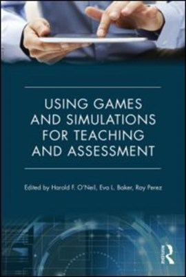 Using games and simulations for teaching and assessment by Harold F. O'Neil
