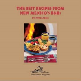 Best Recipes from New Mexico's B&Bs by Steve Larese