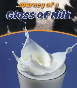 Journey of a glass of milk by John Malam