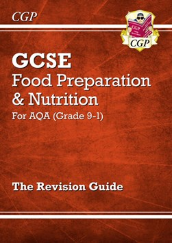 Grade 9-1 GCSE Food Preparation & Nutrition - AQA Revision Guide by CGP Books