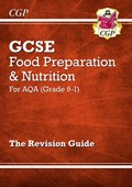 Grade 9-1 GCSE Food Preparation & Nutrition - AQA Revision Guide