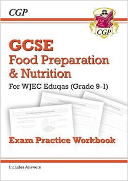 Grade 9-1 GCSE Food Preparation & Nutrition - WJEC Eduqas Exam Practice Workbook (incl. Answers) by CGP Books
