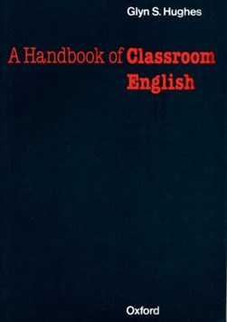 A handbook of classroom English by Glyn S. Hughes