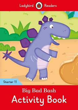 Big Bad Bash Activity Book - Ladybird Readers Starter Level 11 by Ladybird