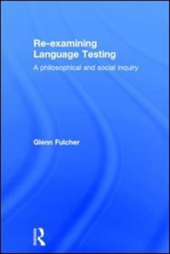 Re-examining language testing by Glenn Fulcher