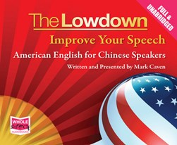 Lowdown: Improve Your Speech - American English for Chinese Speakers by Mark Caven
