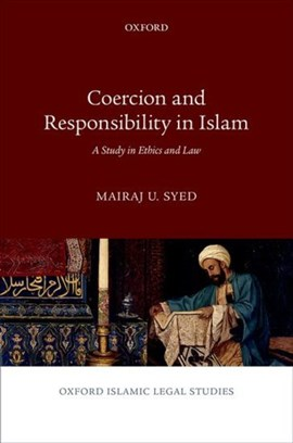 Coercion and responsibility in Islam by Mairaj U. Syed