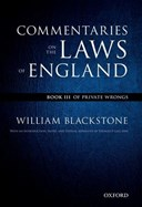 The Oxford edition of Blackstone - Commentaries on the laws of England. Book III Of private wrongs