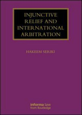 Injunctive relief and international arbitration by Hakeem Seriki