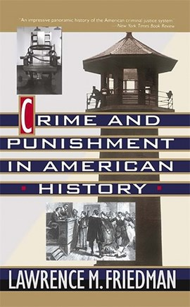 Crime and punishment in American history by Lawrence Friedman