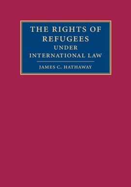 The rights of refugees under international law by James C Hathaway