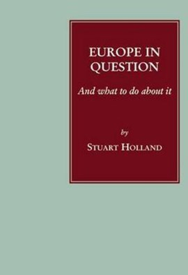 Europe in question - and what to do about it by Stuart Holland