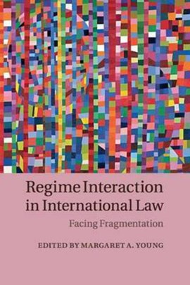 Regime interaction in international law by Dr Margaret A. Young