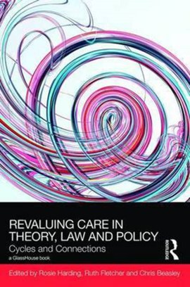 Revaluing care in theory, law and policy by Rosie Harding