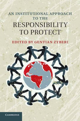 An institutional approach to the responsibility to protect by Dr Gentian Zyberi