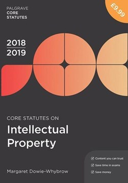 Core statutes on intellectual property 2018/19 by Margaret Dowie-Whybrow
