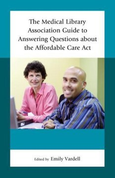 The Medical Library Association guide to answering questions about the Affordable Care Act by Emily Vardell