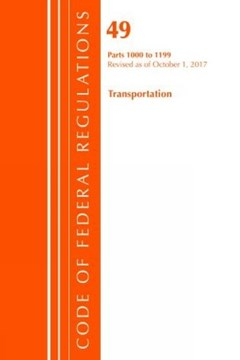 Code of Federal Regulations, Title 49 Transportation 1000-1199, Revised as of October 1, 2017 by Office Of The Federal Register