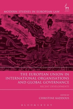 The European Union in international organisations and global governance /recent developments by Christine Kaddous