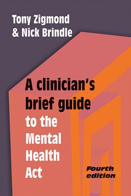 A clinician's brief guide to the Mental Health Act by Dr Tony Zigmond