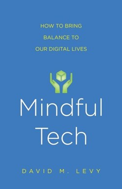 Mindful tech by David M Levy