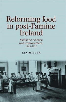 Reforming food in post-famine Ireland by Ian Miller
