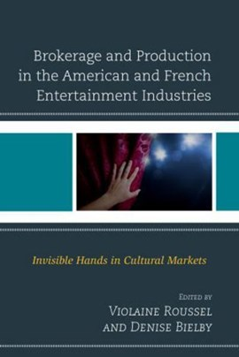 Brokerage and production in the American and French entertainment industries by Violaine Roussel