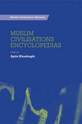 Encyclopedias about Muslim civilisations by Aptin Khanbaghi