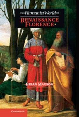 The humanist world of Renaissance Florence by Brian Jeffrey Maxson