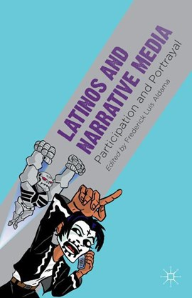 Latinos and narrative media by F. Aldama