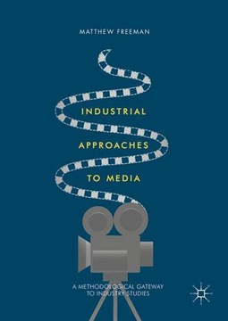 Industrial approaches to media by Matthew Freeman