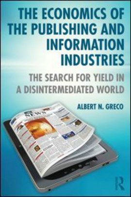 The economics of the publishing and information industries by Albert N. Greco