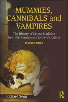 Mummies, cannibals and vampires by Richard Sugg