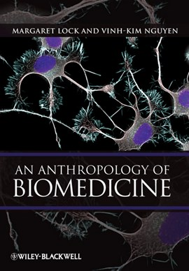 An anthropology of biomedicine by Margaret Lock