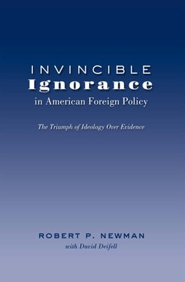 Invincible ignorance in American foreign policy by Robert P. Newman