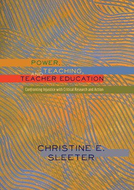 Power, Teaching, and Teacher Education by Christine Sleeter