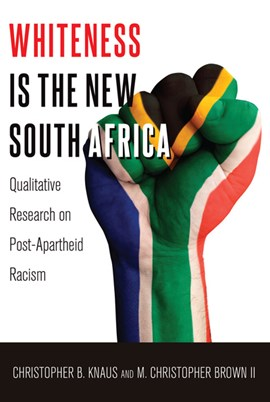 Whiteness is the new South Africa by Christopher B. Knaus
